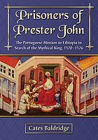 Prisoners of Prester John : the Portuguese mission to Ethiopia in search of the mythical king, 1520-1526