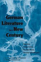 German literature in a new century : trends, traditions, transitions, transformations
