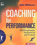 Coaching for performance : GROWing people, performance and purpose