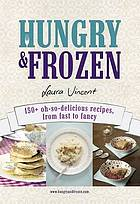 Hungry and frozen : 150+ oh-so-delicious recipes, from fast to fancy