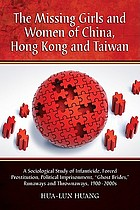 The missing girls and women of China, Hong Kong, and Taiwan : a sociological study of infanticide, forced prostitution, political imprisonment,
