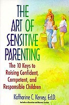 The art of sensitive parenting : the 10 keys to raising confident, competent, and responsible children