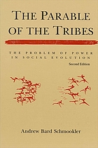 The parable of the tribes : the problem of power in social evolution