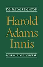 Harold Adams Innis; portrait of a scholar.