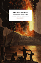 Watching Vesuvius : a history of science and culture in early modern Italy
