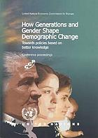 How generations and gender shape demographic change : towards policies based on better knowledge : conference proceedings