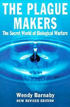 The plague makers : the secret world of biological warfare