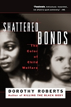 Shattered bonds : the color of child welfare