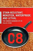 Stain-resistant, nonstick, waterproof, and lethal : the hidden dangers of C8