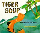 Tiger soup : an Anansi story from Jamaica