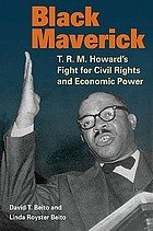 Black maverick : T.R.M. Howard's fight for civil rights and economic power