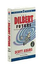The Dilbert future : [thriving on stupidity in the 21st century]