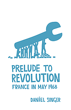 Prelude to revolution : France in May 1968