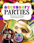 Accessory parties : planning a party that makes your friends say