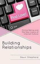 Building relationships : online dating and the new logics of internet culture
