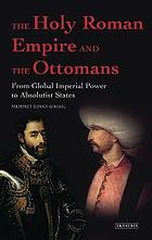 The Holy Roman Empire and the Ottomans : from global imperial power to absolutist states