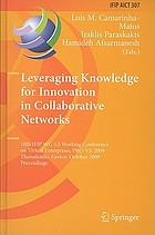 Leveraging Knowledge for Innovation in Collaborative Networks : 10th IFIP WG 5.5 Working Conference on Virtual Enterprises, PRO-VE 2009, Thessaloniki, Greece, October 7-9, 2009. Proceedings