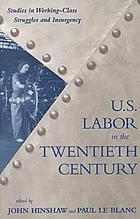 U.S. labor in the twentieth century : studies in working-class struggles and insurgency