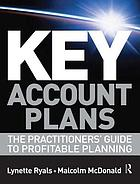 Key account plans : the practitioners' guide to profitable planning
