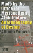 Made by the Office for Metropolitan Architecture : an ethnography of design