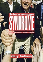 Schwarzenegger syndrome : politics and celebrity in the age of contempt