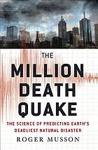 The million death quake : the science of predicting Earth's deadliest natural disaster