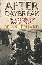 After daybreak : the liberation of Belsen, 1945