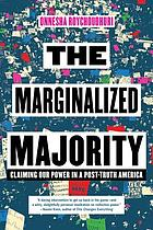 The marginalized majority : claiming our power in a post-truth America
