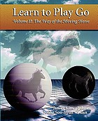 Learn to play go / Vol. II, The way of the moving horse / drawings by A. Lee.