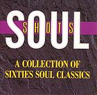 Soul shots : a collection of sixties soul classics.