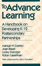 To advance learning : a handbook on developing K-12 postsecondary partnerships