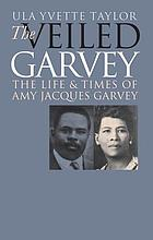 The veiled Garvey : the life & times of Amy Jacques Garvey