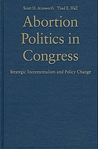 Abortion politics in Congress : strategic incrementalism and policy change