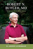 Robert N. Butler, MD : visionary of healthy aging