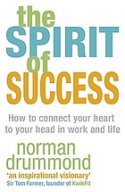 The spirit of success : how to connect your heart to your head in work and life