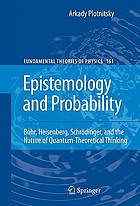 Epistemology and probability : Bohr, Heisenberg, Schrödinger and the nature of quantum-theoretical thinking