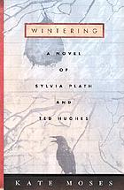 Wintering : a novel of Sylvia Plath