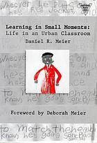 Learning in small moments : life in an urban classroom