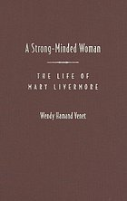 A strong-minded woman : the life of Mary Livermore