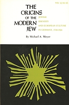 The origins of the modern Jew Jewish identity and European culture in Germany, 1749-1824
