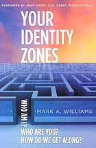 Your identity zones : Who am I? Who are you? How do we get along?