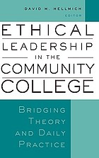 Ethical leadership in the community college : bridging theory and daily practice