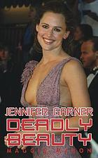 A.K.A. Jennifer Garner : the unauthorized biography of America's hottest new star