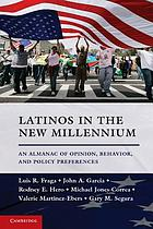 Latinos in the new millennium : an almanac of opinion, behavior, and policy preferences