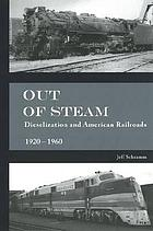 Out of steam : dieselization and American railroad, 1920-1960