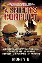 A sniper's conflict : an elite sharpshooter's thrilling account of hunting insurgents in Afghanistan and Iraq