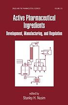 Active pharmaceutical ingredients : development, manufacturing, and regulation