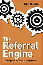 The referral engine : teaching your business to market itself