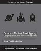 Science fiction prototyping : designing the future with science fiction