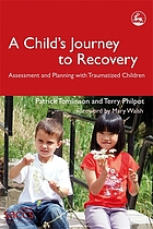 A child's journey to recovery : assessment and planning with traumatized children